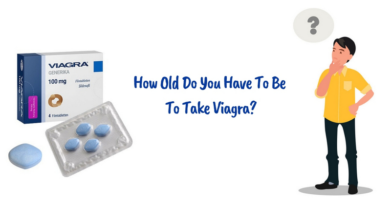 How Old Do You Have To Be To Take Viagra_